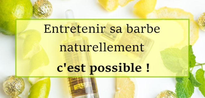 Entretenir sa barbe naturellement c'est possible !